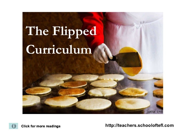 The Flipped  Curriculum   Click for more readings Click for more readings http://teachers.schooloftefl.com