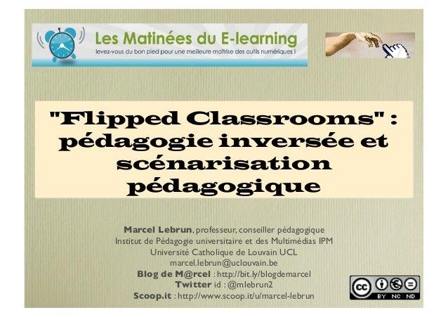 """""""Flipped Classrooms"""" : pédagogie inversée et scénarisation pédagogique Marcel Lebrun, professeur, conseiller pédagogique I..."""