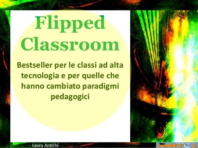 Flipped Classroom Bestseller per le classi ad alta tecnologia e per quelle che hanno cambiato paradigmi pedagogici Laura A...