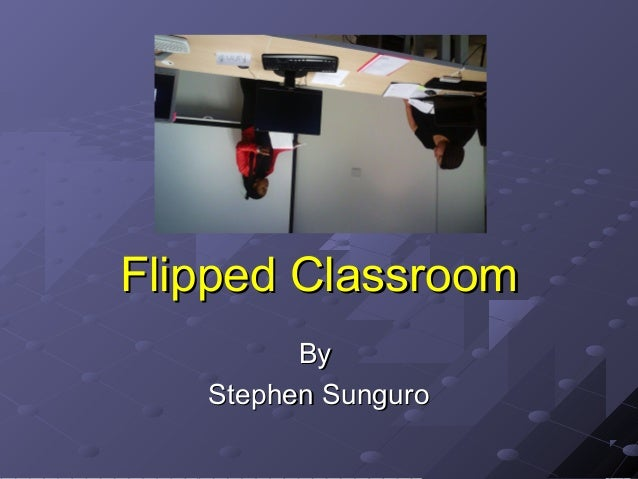 Flipped Classroom By Stephen Sunguro