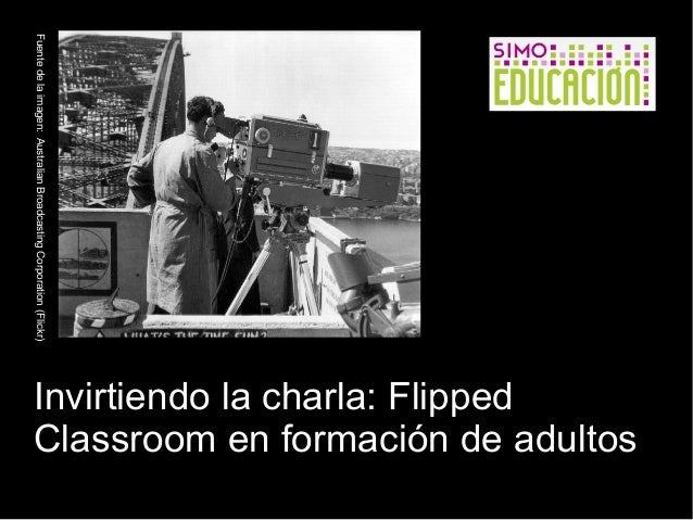 Fuente de la imagen: Australian Broadcasting Corporation (Flickr)  (Flickr)  Invirtiendo la charla: Flipped  Classroom en ...