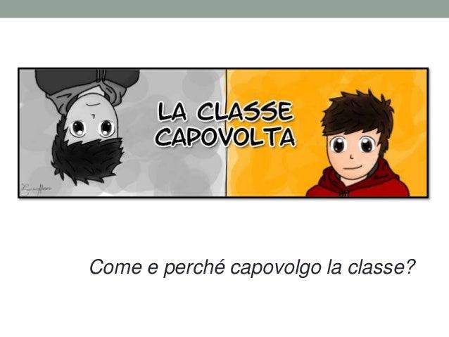 FLIPPED CLASSROOM Come e perché capovolgo la classe?