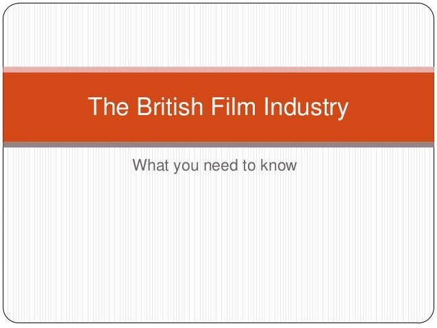 The British Film Industry What you need to know
