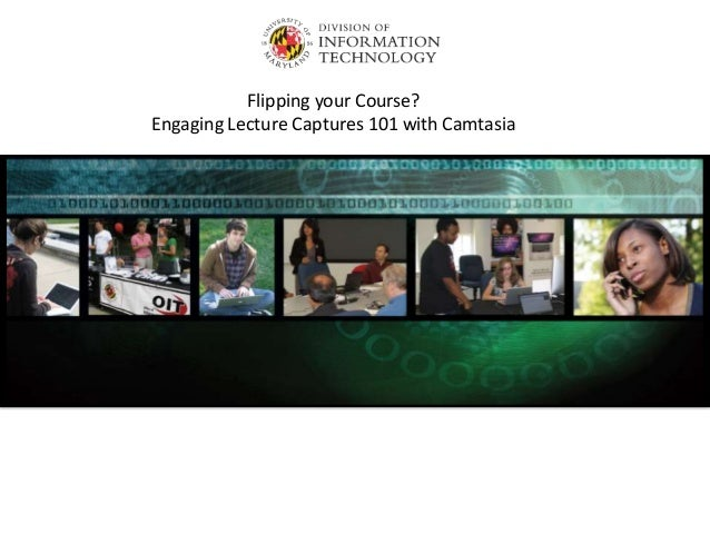 Flipping your Course? Engaging Lecture Captures 101 with Camtasia