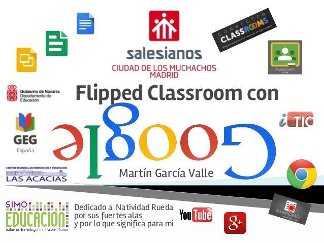 Flipped Classroom con Martín García Valle Dedicado a Natividad Rueda por sus fuertes alas y por lo que significa para mi