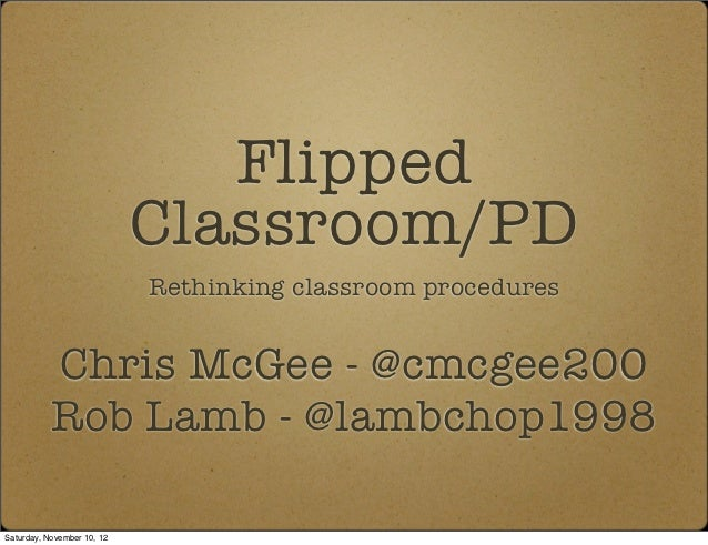 Flipped                            Classroom/PD                            Rethinking classroom procedures           Chris...