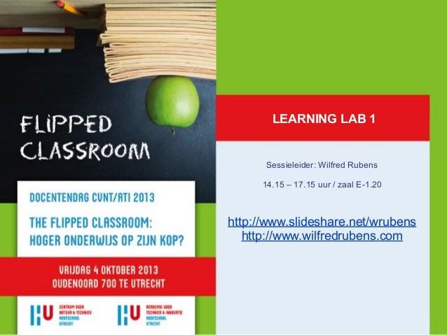 LEARNING LAB 1 Sessieleider: Wilfred Rubens 14.15 – 17.15 uur / zaal E-1.20 http://www.slideshare.net/wrubens http://www.w...