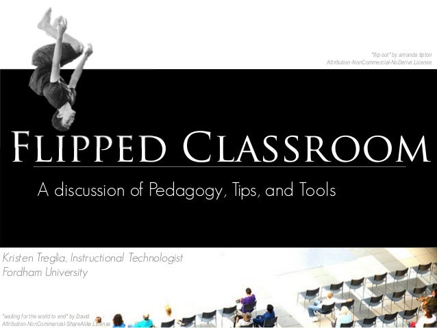 """Flipped Classroom """"flip out"""" by amanda tipton Attribution-NonCommercial-NoDerivs License A discussion of Pedagogy, Tips, a..."""
