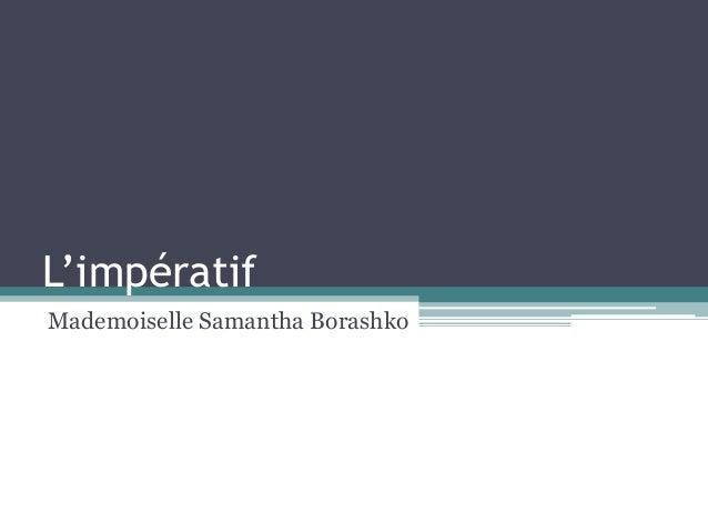 L'impératif Mademoiselle Samantha Borashko