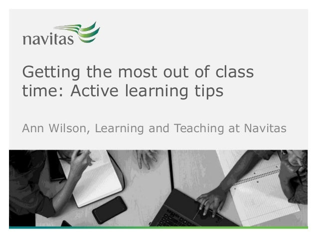 Getting the most out of class time: Active learning tips Ann Wilson, Learning and Teaching at Navitas