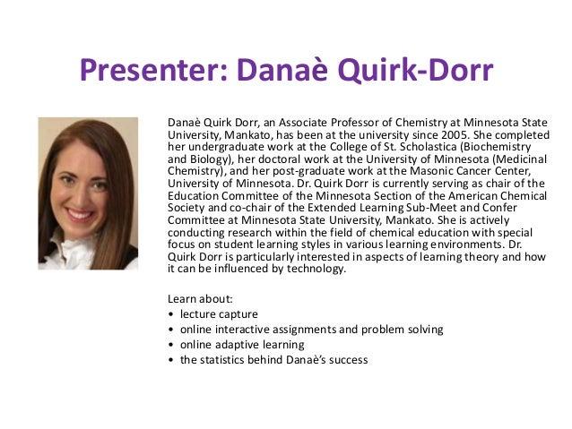 Presenter: Danaè Quirk-Dorr Danaè Quirk Dorr, an Associate Professor of Chemistry at Minnesota State University, Mankato, ...