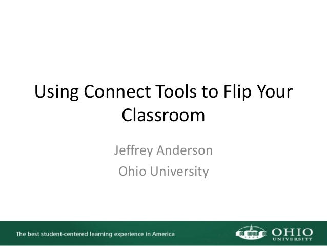 Using Connect Tools to Flip Your Classroom Jeffrey Anderson Ohio University