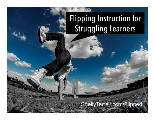 ShellyTerrell.com/Flipped Flipping Instruction for Struggling Learners
