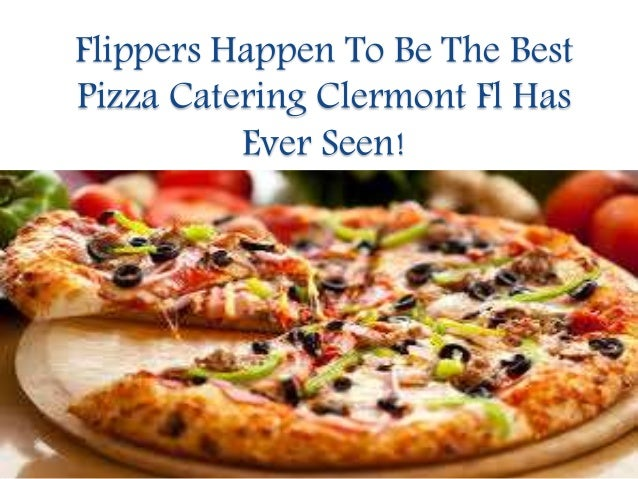 Flippers Happen To Be The Best Pizza Catering Clermont Fl Has Ever Se
