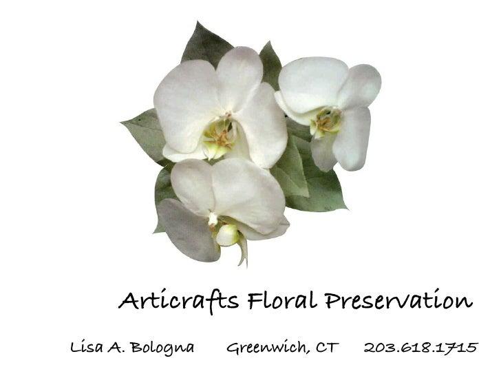 Articrafts Floral Preservation Lisa A. Bologna   Greenwich, CT   203.618.1715