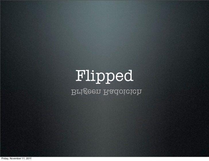 Flipped                            hciciodaR neegirBFriday, November 11, 2011