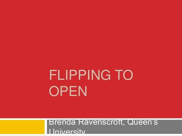 FLIPPING TO OPEN Brenda Ravenscroft, Queen's University
