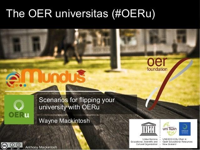 The OER universitas (#OERu)  Scenarios for flipping your  university with OERu  Wayne Mackintosh  Anthony Mackintosh