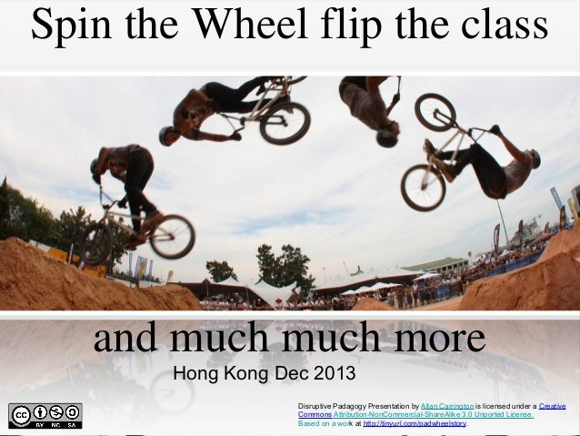 Spin the Wheel flip the class  and much much more Hong Kong Dec 2013 Disruptive Padagogy Presentation by Allan Carrington ...