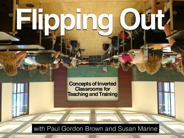 Flipping Out Concepts of Inverted Classrooms for Teaching and Training with Paul Gordon Brown and Susan Marine