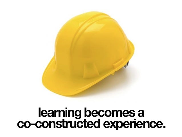 learning becomes a co-constructed experience.