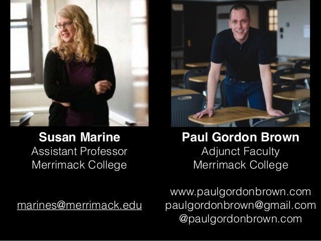Susan Marine Assistant Professor Merrimack College marines@merrimack.edu Paul Gordon Brown Adjunct Faculty Merrimack Colle...