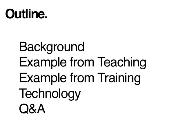 Outline. Background Example from Teaching Example from Training Technology Q&A