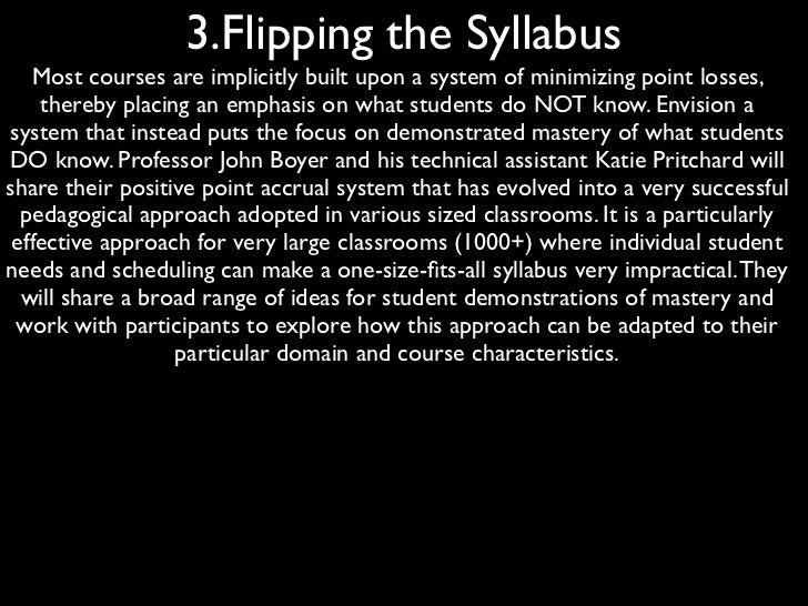 3.Flipping the Syllabus   Most courses are implicitly built upon a system of minimizing point losses,    thereby placing a...