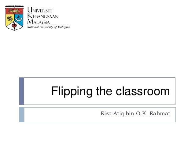 Flipping the classroom Riza Atiq bin O.K. Rahmat