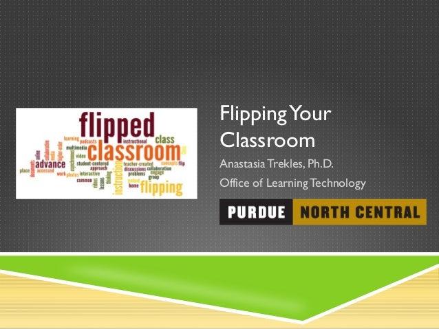 FlippingYour Classroom Anastasia Trekles, Ph.D. Office of LearningTechnology