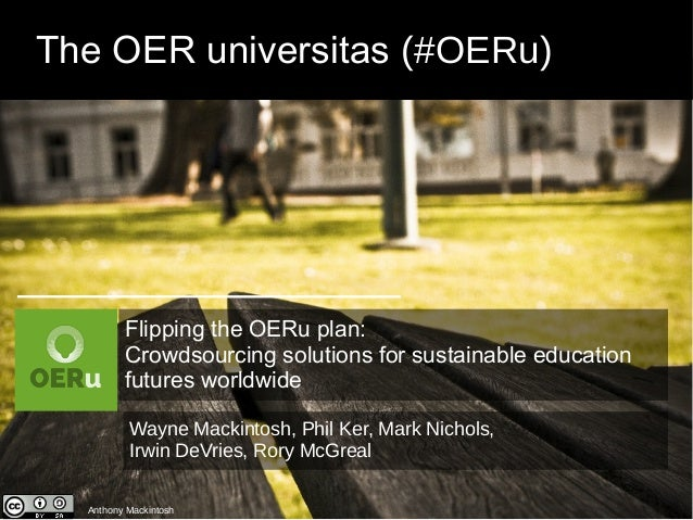The OER universitas (#OERu)  Flipping the OERu plan:  Crowdsourcing solutions for sustainable education  futures worldwide...