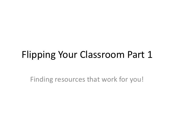 Flipping Your Classroom Part 1 Finding resources that work for you!