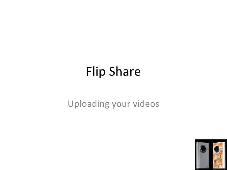 Flip Share Uploading your videos