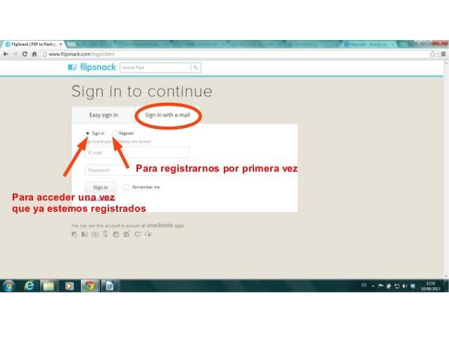 Para acceder una vezque ya estemos registradosPara registrarnos por primera vez