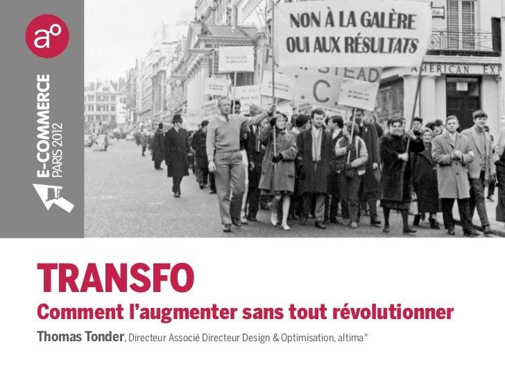 TRANSFOComment l'augmenter sans tout révolutionnerThomas Tonder, Directeur Associé Directeur Design & Optimisation, altima°