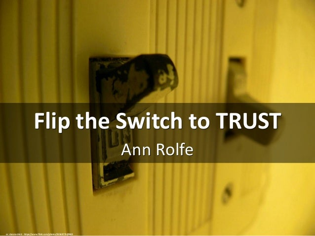 Flip	the	Switch	to	TRUST Ann	Rolfe cc:	danmachold	- https://www.flickr.com/photos/55569773@N00