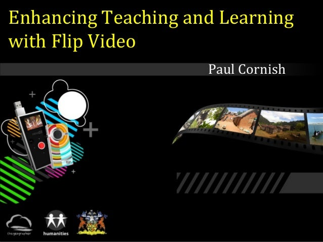 Enhancing Teaching and Learning with Flip Video Paul Cornish