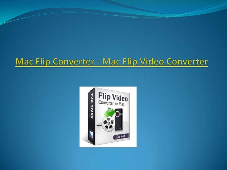 Mac Flip Converter - Mac Flip Video Converter <br />