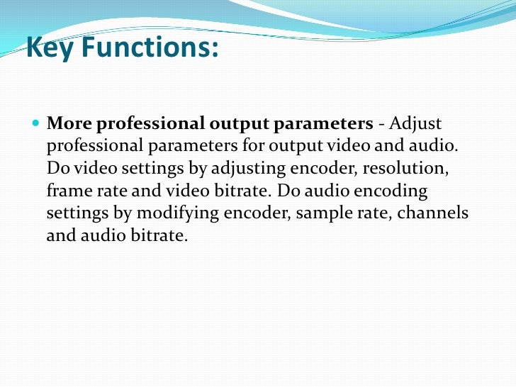 Key Functions:<br />More professional output parameters - Adjust professional parameters for output video and audio. Do vi...