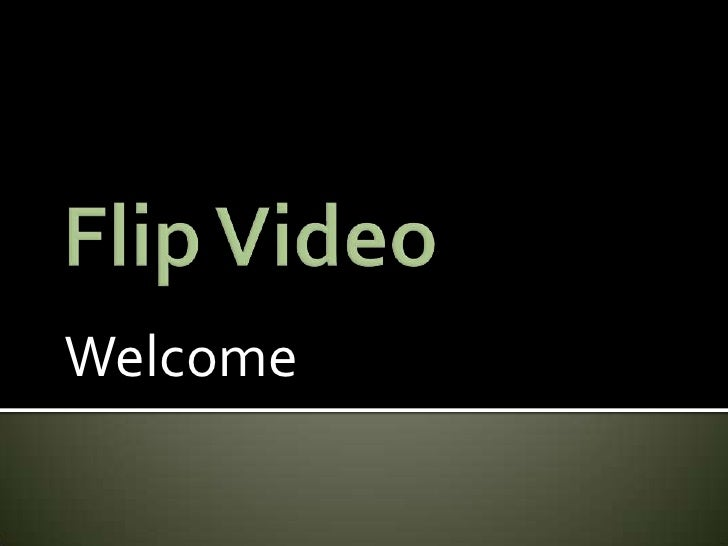 Flip Video<br />Welcome<br />
