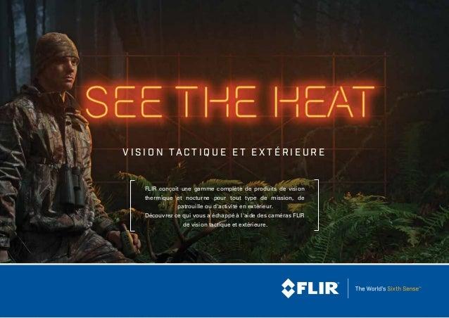 FLIR conçoit une gamme complète de produits de vision thermique et nocturne pour tout type de mission, de patrouille ou d'...