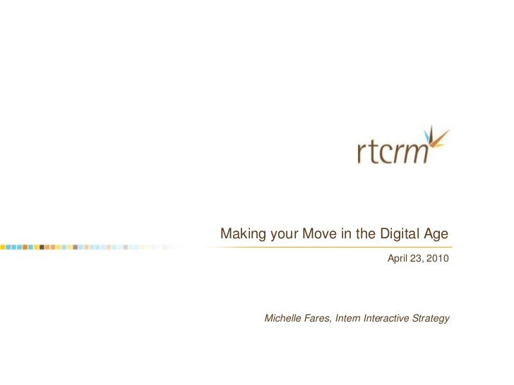 Making your Move in the Digital Age<br />April 23, 2010 <br />Michelle Fares, Intern Interactive Strategy<br />