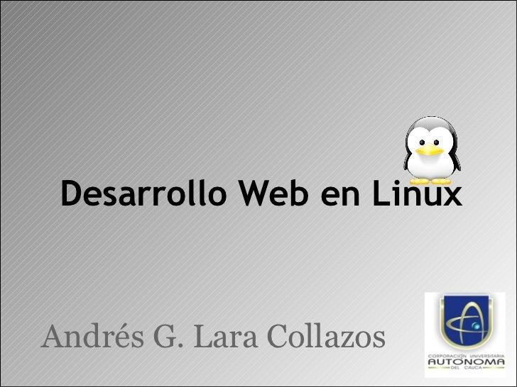 Desarrollo Web en Linux Andrés G. Lara Collazos