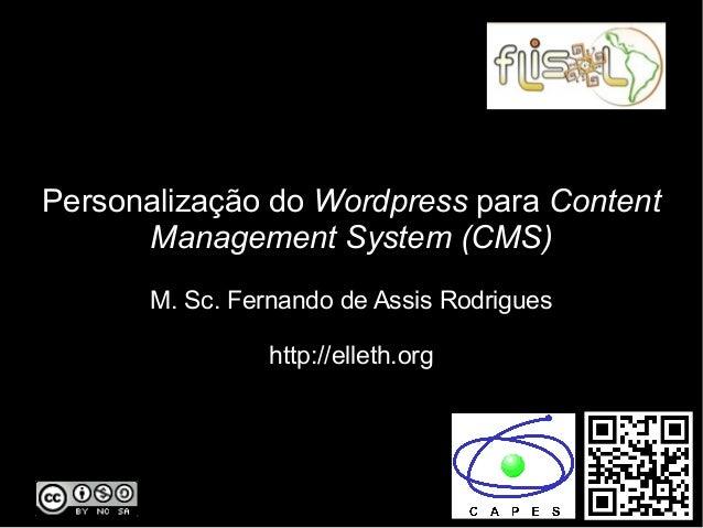 Personalização do Wordpress para Content Management System (CMS) M. Sc. Fernando de Assis Rodrigues http://elleth.org