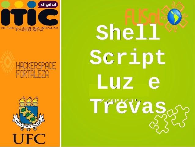 Neverland,Neverland, 27/04/1527/04/15 ShellShell ScriptScript Luz eLuz e TrevasTrevas