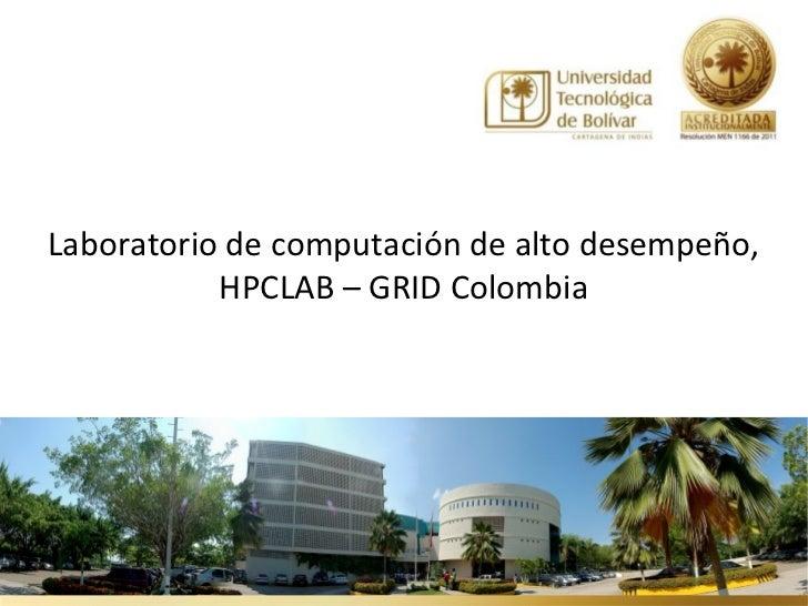 Laboratorio de computación de alto desempeño,           HPCLAB – GRID Colombia