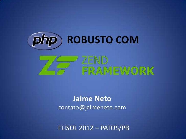 ROBUSTO COM    Jaime Netocontato@jaimeneto.comFLISOL 2012 – PATOS/PB