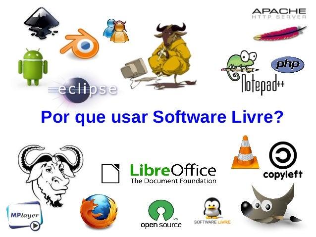 Por que usar Software Livre?