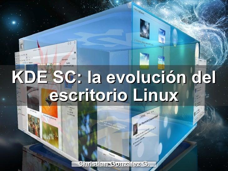 KDE SC: la evolución del escritorio Linux Christian González G.