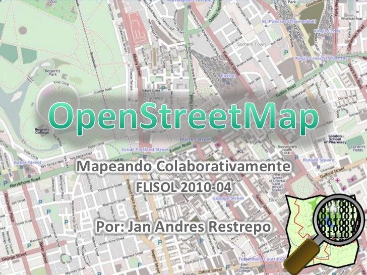 OpenStreetMap<br />Mapeando Colaborativamente<br />FLISOL 2010-04<br />Por: Jan Andres Restrepo<br />